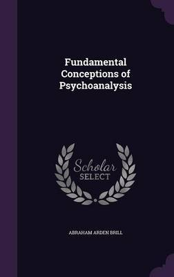 Fundamental Conceptions of Psychoanalysis by Abraham Arden Brill image