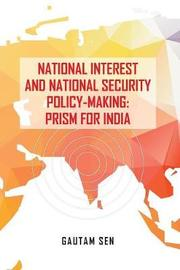 National Interest and National Security Policy-Making by Gautam Sen