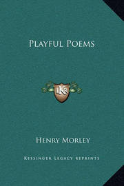 Playful Poems by Henry Morley