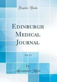 Edinburgh Medical Journal, Vol. 13 (Classic Reprint) by Alexander Miles image