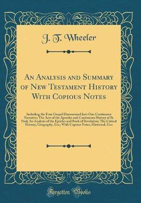 An Analysis and Summary of New Testament History with Copious Notes by J T Wheeler