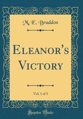 Eleanor's Victory, Vol. 1 of 3 (Classic Reprint) by M.E. Braddon image