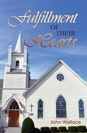 Fulfillment of Their Hearts by John Wallace