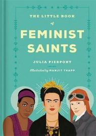The Little Book of Feminist Saints by Julia Pierpont