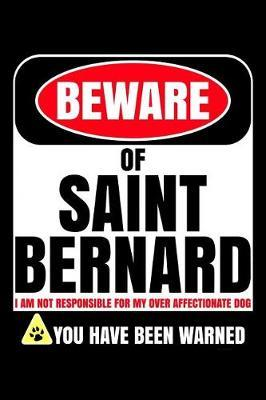 Beware of Saint Bernard I Am Not Responsible For My Over Affectionate Dog You Have Been Warned by Harriets Dogs