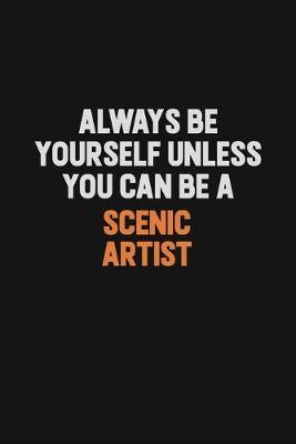 Always Be Yourself Unless You Can Be A Scenic Artist by Camila Cooper