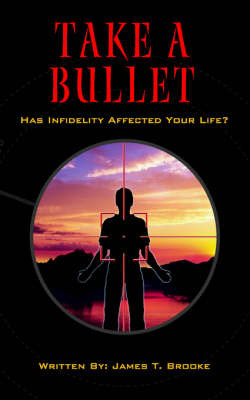 Take a Bullet: Has Infidelity Affected Your Life? by James , Thomas Brooke image