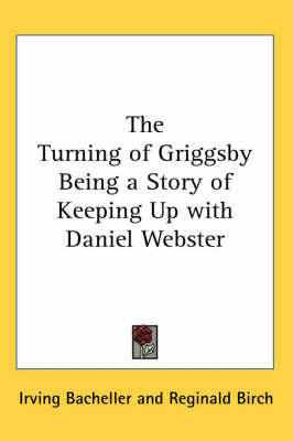 The Turning of Griggsby Being a Story of Keeping Up with Daniel Webster by Irving Bacheller image