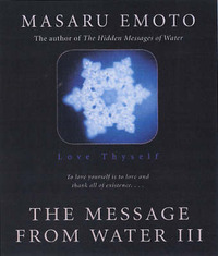 Love Thyself: The Message from Water III by Masaru Emoto