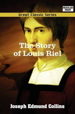 The Story of Louis Riel by Joseph Edmund Collins image