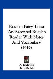 Russian Fairy Tales: An Accented Russian Reader with Notes and Vocabulary (1919) by A Brylinska