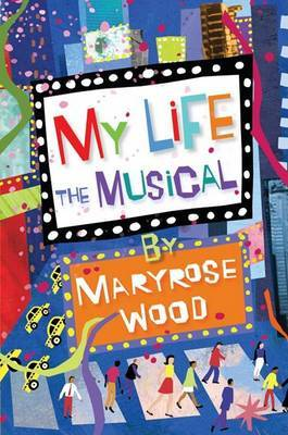 My Life, the Musical by Maryrose Wood image