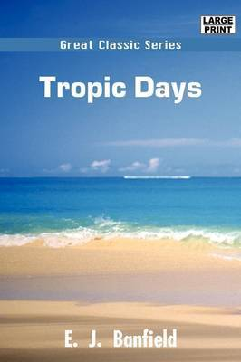 Tropic Days by E.J. Banfield