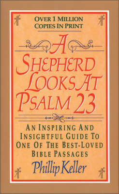 A Shepherd Looks at Psalm 23: An Inspiring and Insightful Guide to One of the Best-loved Bible Passages by W Phillip Keller