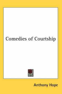 Comedies of Courtship by Anthony Hope