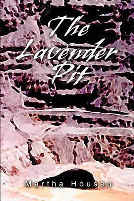 The Lavender Pit by Martha Housen