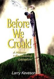 Before We Croak! by Larry Keveson image