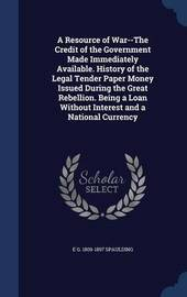 A Resource of War--The Credit of the Government Made Immediately Available by Elbridge Gerry Spaulding