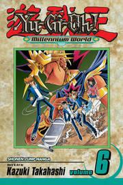 Yu-Gi-Oh!: Millennium World, Vol. 6 by Kazuki Takahashi