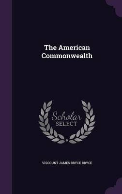 The American Commonwealth by Viscount James Bryce Bryce image