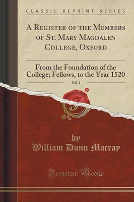 A Register of the Members of St. Mary Magdalen College, Oxford, Vol. 1 by William Dunn Macray image