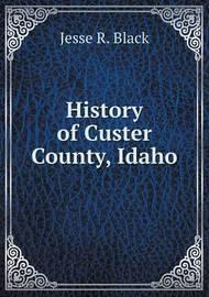 History of Custer County, Idaho by Jesse R Black