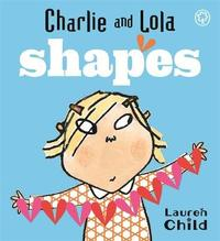 Charlie and Lola: Shapes by Lauren Child