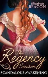 The Regency Season: Scandalous Awakening by Elizabeth Beacon