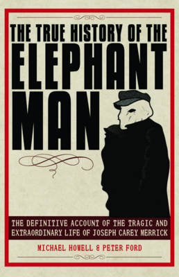 The True History of the Elephant Man by Peter Ford