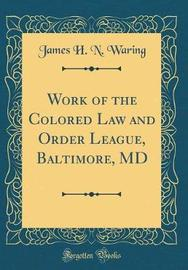 Work of the Colored Law and Order League, Baltimore, MD (Classic Reprint) by James H N Waring image