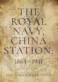 The Royal Navy, China Station: 1864 - 1941 by Jonathan Parkinson image