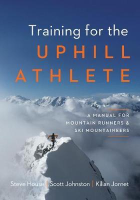 Training for the Uphill Athlete by Steve House
