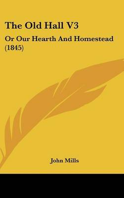 The Old Hall V3: Or Our Hearth and Homestead (1845) by John Mills image