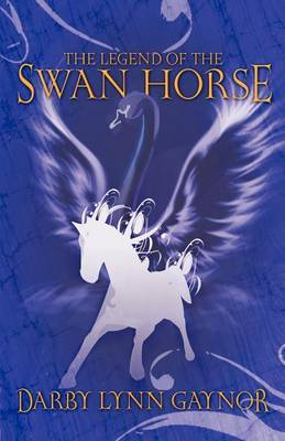 The Legend of the Swan Horse by Darby Lynn Gaynor image
