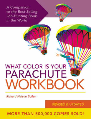 What Color Is Your Parachute Workbook: How to Create a Picture of Your Ideal Job or Next Career by Richard N Bolles