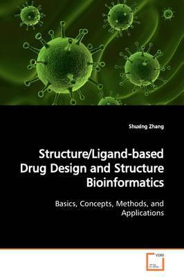 Structure/Ligand-Based Drug Design and Structure Bioinformatics by Shuxing Zhang