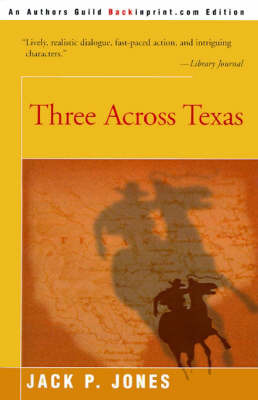 Three Across Texas by Jack Payne Jones