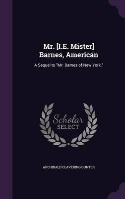 Mr. [I.E. Mister] Barnes, American by Archibald Clavering Gunter image