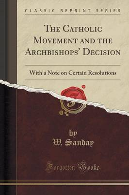 The Catholic Movement and the Archbishops' Decision by W Sanday