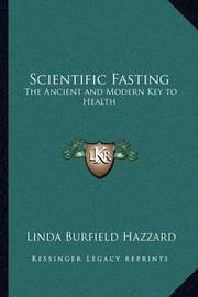 Scientific Fasting: The Ancient and Modern Key to Health by Linda Burfield Hazzard