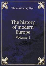 The History of Modern Europe Volume 1 by Thomas Henry Dyer