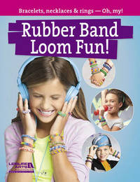 Rubber Band Loom Fun! by Leisure Arts