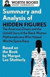 Summary and Analysis of Hidden Figures: The American Dream and the Untold Story of the Black Women Mathematicians Who Helped Win the Space Race by Worth Books image