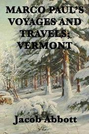 Marco Paul's Voyages and Travels; Vermont by Jacob Abbott