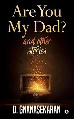Are You My Dad? and Other Stories by D Gnanasekaran image