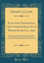Election Statistics, the Commonwealth of Massachusetts, 1950 by Edward J Cronin