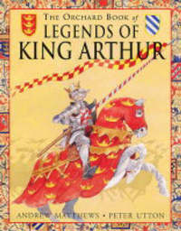 The Orchard Book of Legends of King Arthur by Andrew Matthews image