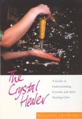 The Crystal Healer: A Guide to Understanding Crystals and Their Healing Gifts by Marianna Sheldrake image
