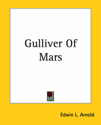 Gulliver Of Mars by Edwin L. Arnold