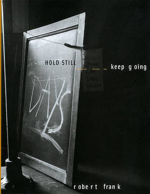 Robert Frank: Hold Still-Keep Going by Robert Frank
